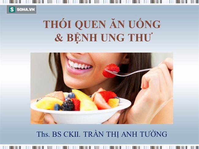 Bác sĩ Trần Thị Anh Tường Thói quen ăn uống liên quan đến tỉ lệ mắc bệnh ung thư - Ảnh 4.