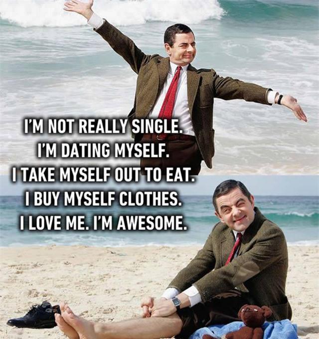 Tôi không thật sự độc thân vì tôi hẹn hò với chính tôi. Tôi tự đưa bản thân đi ăn, tự mua quần áo. Tôi yêu chính mình. Tôi thật tuyệt.
