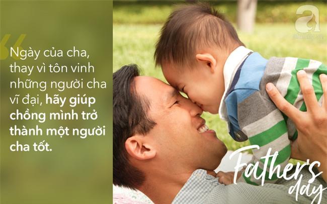 Viết cho ngày của Cha: Muốn chồng ngoan, vợ phải hư một chút, lười một chút, thậm chí, liều một chút! - Ảnh 1.