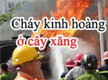 Cháy kinh hoàng ở cây xăng