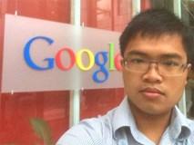 """Chàng trai Việt khiến """"ông lớn"""" Google """"nhọc công"""" 3 lần mời làm"""