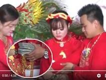 Choáng váng quà cưới khủng: Bố mẹ vợ tặng 300 lượng vàng, 50 nghìn USD