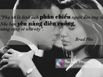Những câu nói của Brad và Angie từng khiến vạn người tin vào hôn nhân vĩnh cửu