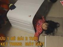 Cận cảnh giải cứu bé gái 2 tuổi bị mắc kẹt trong máy giặt