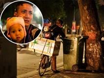 """Gặp ông bố trẻ địu con """"ngoẹo đầu"""" nhặt rác mưu sinh ở Hà Nội gây xôn xao"""