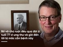 3 người đàn ông trong gia đình cùng mắc 1 loại ung thư: Báo động bệnh có gen di truyền