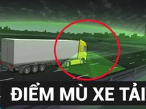 Những điểm mù chết người quanh xe tải
