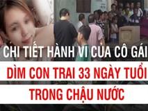Toàn cảnh vụ án đau lòng, mẹ dìm con trai 33 ngày tuổi trong chậu nước