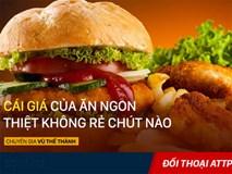Ăn mì gói, khoai tây chiên, bim bim: Người Việt có nguy cơ ăn phải chất béo nguy hiểm nhất