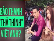 """Bảo Thanh """"thả thính"""" Việt Anh?"""