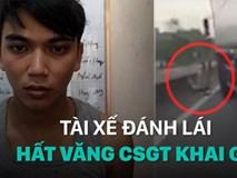 Video: Tài xế xe container đánh lái hất văng CSGT khai gì?