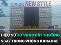 Video: Thiếu nữ tử vong bất thường ngay trong phòng karaoke