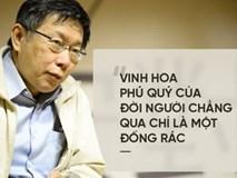 Bài diễn thuyết chấn động của thị trưởng thành phố Đài Bắc: Vinh hoa phú quý rồi cũng mất!