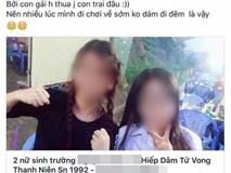 """An ninh mạng vào cuộc truy tìm kẻ đăng tin vu khống 2 nữ sinh """"hiếp dâm nam thanh niên đến chết"""""""