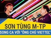 """Sơn Tùng M-TP song ca với """"ông chú Viettel"""""""