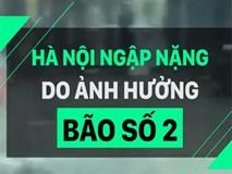 Hà Nội ngập nặng do ảnh hưởng bão số 2
