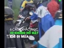 6 cách khắc phục xe chết máy do trời mưa
