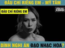 Hit 'Đâu chỉ riêng em' đoạt gần 10 triệu view của Mỹ Tâm dính nghi án đạo nhái nhạc Hoa