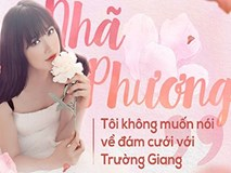 Nhã Phương: 'Tôi không muốn nói về đám cưới với Trường Giang'
