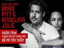 """Cuộc hôn nhân Brad Pitt và Angelina Jolie: Ngôn tình đấy nhưng không thiếu """"chiêu trò"""" để PR tên tuổi"""