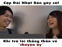 """Nữ sinh Nhật vừa cười vừa kể cảm giác làm """"chuyện ấy"""" ở nhà bạn trai"""