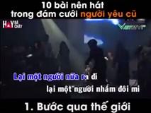 Top 10 ca khúc các chàng trai chuyên dùng để 'troll' người yêu cũ trong đám cưới