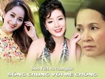 Sao Việt và những bộc bạch ít biết về chuyện sống chung với mẹ chồng