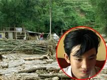 Đau đớn cậu bé 15 tuổi mất cả bố lẫn mẹ và 3 đứa em vì lũ quét