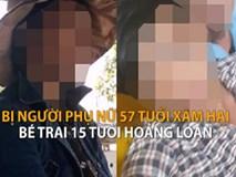 Gặp gỡ bé trai 15 tuổi nghi bị người phụ nữ 57 tuổi xâm hại