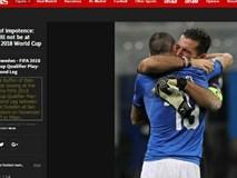 Italia lỡ hẹn World Cup 2018: Báo chí thế giới coi là 'nỗi nhục thế kỉ'