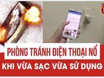 Phòng tránh điện thoại nổ khi vừa sạc vừa sử dụng