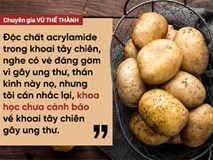Chuyên gia Vũ Thế Thành: Chất gây ung thư trong khoai tây có vẻ đáng gờm, nhưng khoa học chưa cảnh báo