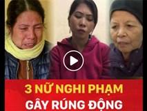 3 nữ nghi phạm gây rúng động cuối 2017