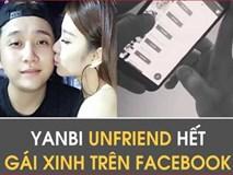 """Yanbi nhấn unfriend hết """"gái xinh"""" trên facebook vì sợ bạn gái ghen"""