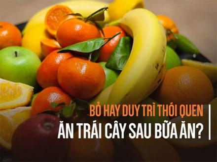 Ăn trái cây trước hay sau bữa ăn: Phần lớn người Việt bất ngờ vì nhận ra lâu nay làm sai