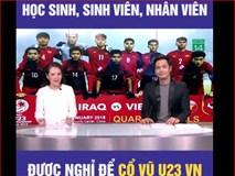 Học sinh, sinh viên, nhân viên được nghỉ để cổ vũ U23 Việt Nam
