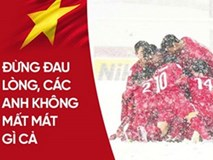 Các chàng trai U23, đừng khóc, đừng xin lỗi nhé, các bạn có bại trận đâu!