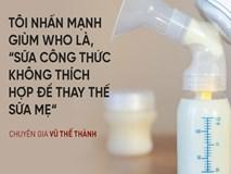 Chuyên gia Vũ Thế Thành: So về thành phần dinh dưỡng, sữa mẹ thua xa... sữa bò, nhưng...