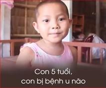 """Bé gái 5 tuổi bị u não: """"Mẹ ơi! Mẹ cứu con đi, con lớn lên đi mần công ty trả tiền cho mẹ"""""""