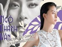 Ngô Thanh Vân – Nàng đả nữ Việt chạm tay đến giấc mơ Hollywood
