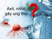 Sự thật chuyện nước lọc chứa cả axit và nitrat gây tổn hại tế bào, giúp ung thư phát triển