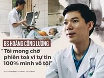 BS Hoàng Công Lương: Tôi mong chờ phiên tòa vì tin 100% mình vô tội
