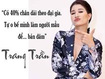 Hàng loạt phát ngôn 'sốc tận óc' động chạm cả showbiz của Trang Trần