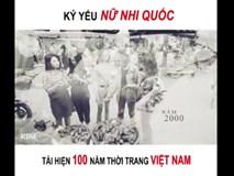 Chất phát ngất với MV kỷ yếu 'Nữ nhi quốc' tái hiện 100 năm thời trang phụ nữ Việt của teen 2000