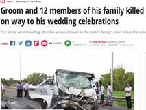 Báo nước ngoài đồng loạt đưa tin về vụ tai nạn thảm khốc khiến 13 người chết, đám cưới thành đại tang