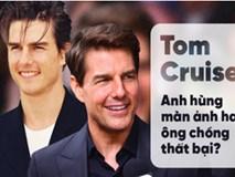 Tom Cruise - Thanh xuân 1 thời của các mẹ các chị: Số 33 định mệnh và 3 cuộc hôn tan vỡ cùng bí mật phía sau sự cuồng tín