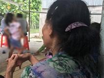 Bà nội bé gái 10 tuổi bị bố ruột xâm hại: Tôi không có đứa con đồi bại như nó