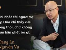 Mẹ ông Đặng Lê Nguyên Vũ từng phải nuốt nước mắt 2 lần đưa con trai đi giám định tâm thần để chiều ý con dâu