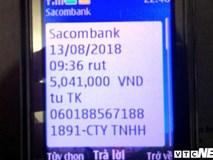 Chủ tài khoản Sacombank mất sạch tiền dù thẻ ATM vẫn còn bên người