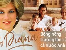 Công nương Diana: Tiếc cho cuộc đời lừng lẫy của bông hồng nước Anh, thất bại trong hôn nhân nhưng nguyện dành cả cuộc đời hết lòng vì con cái